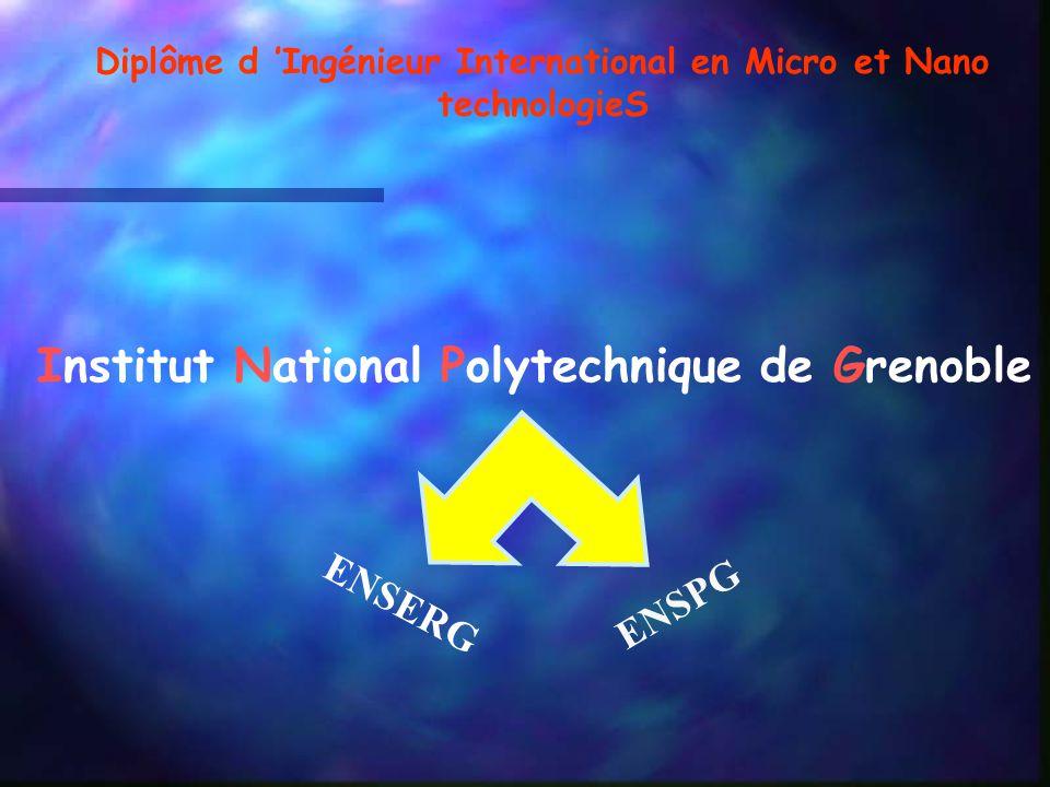 Institut National Polytechnique de Grenoble ENSERG ENSPG Diplôme d Ingénieur International en Micro et Nano technologieS