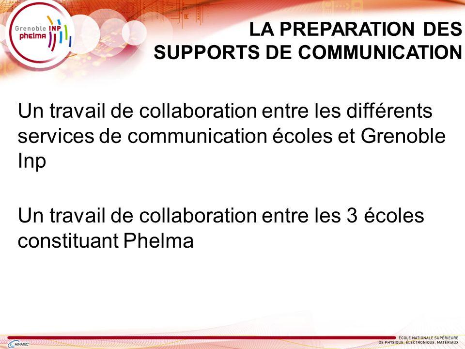 Un travail de collaboration entre les différents services de communication écoles et Grenoble Inp LA PREPARATION DES SUPPORTS DE COMMUNICATION Un trav