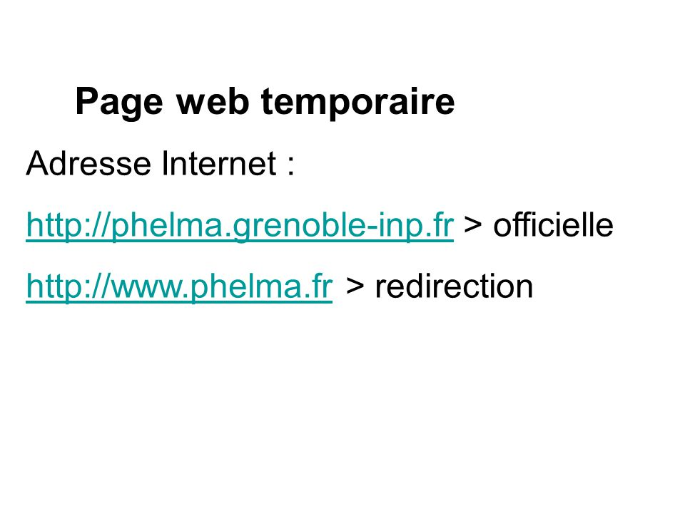Page web temporaire Adresse Internet : http://phelma.grenoble-inp.frhttp://phelma.grenoble-inp.fr > officielle http://www.phelma.frhttp://www.phelma.f