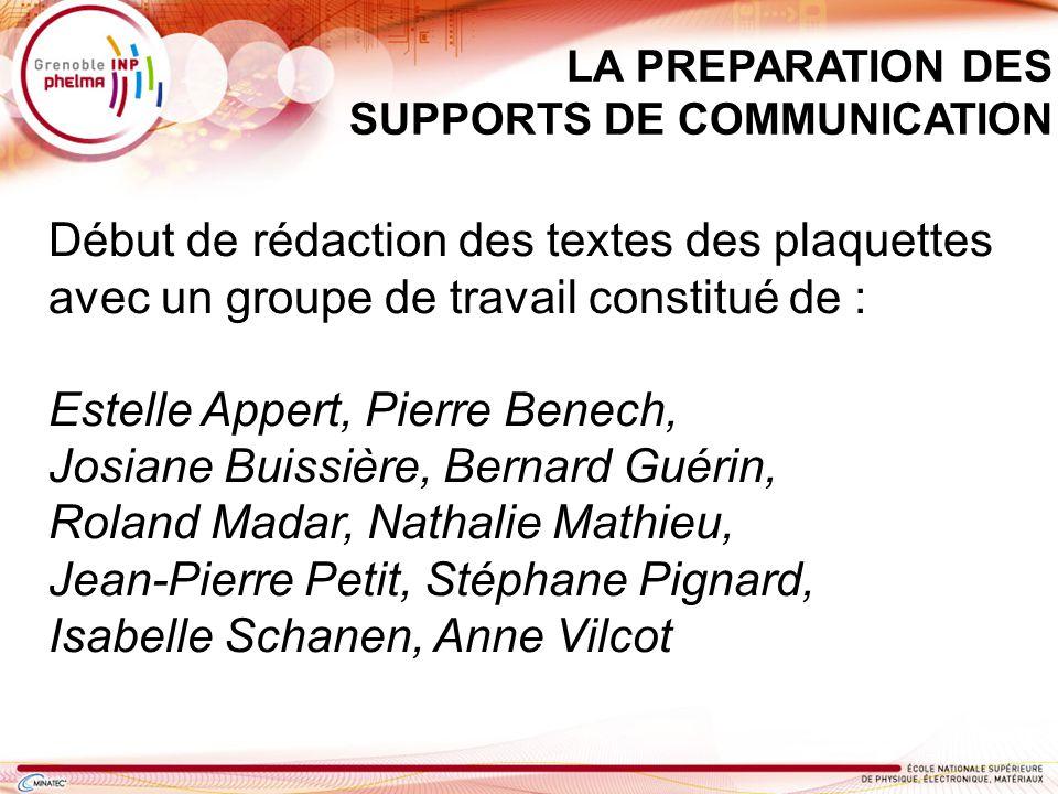 LA PREPARATION DES SUPPORTS DE COMMUNICATION Début de rédaction des textes des plaquettes avec un groupe de travail constitué de : Estelle Appert, Pie