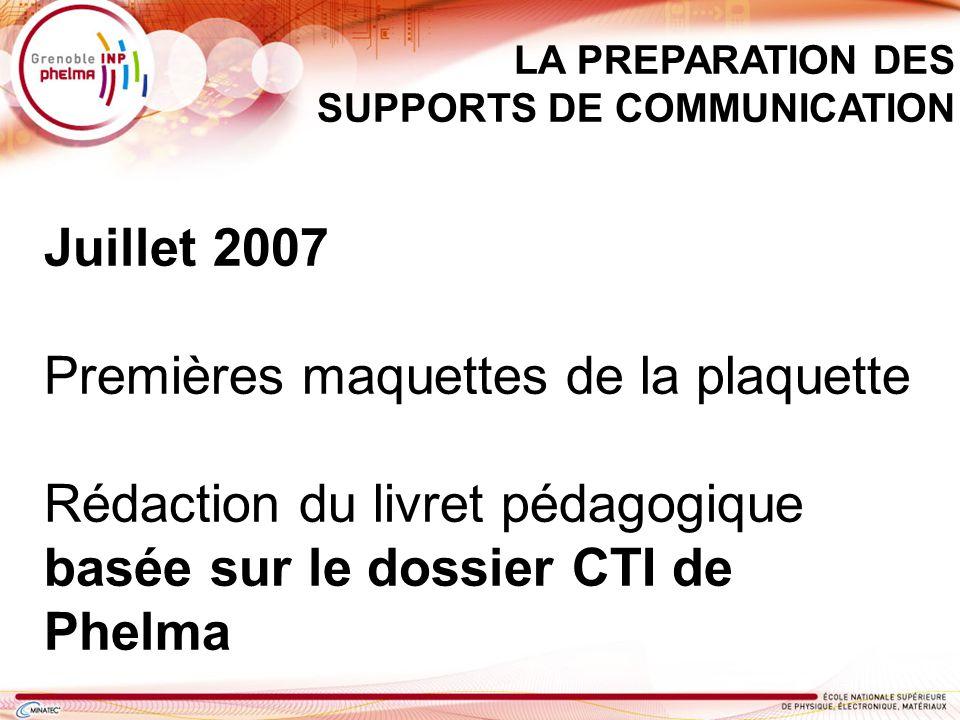 Juillet 2007 Premières maquettes de la plaquette Rédaction du livret pédagogique basée sur le dossier CTI de Phelma LA PREPARATION DES SUPPORTS DE COM