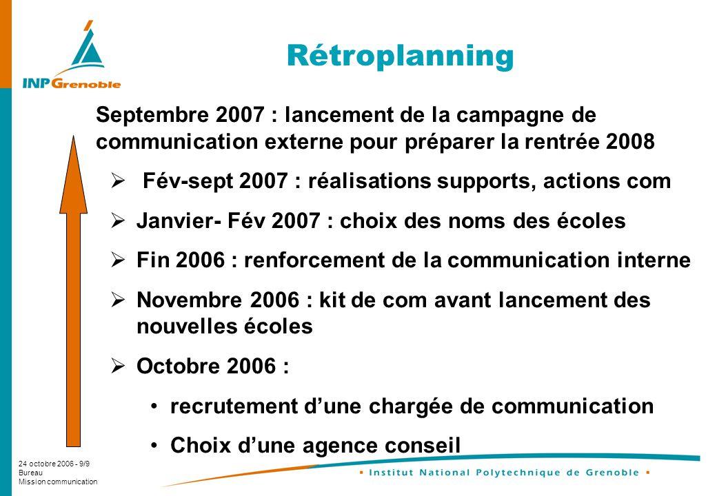 24 octobre 2006 - 9/9 Bureau Mission communication Rétroplanning Septembre 2007 : lancement de la campagne de communication externe pour préparer la r
