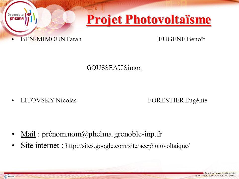 Projet Photovoltaïsme BEN-MIMOUN Farah EUGENE Benoît GOUSSEAU Simon LITOVSKY Nicolas FORESTIER Eugénie Mail : prénom.nom@phelma.grenoble-inp.fr Site i