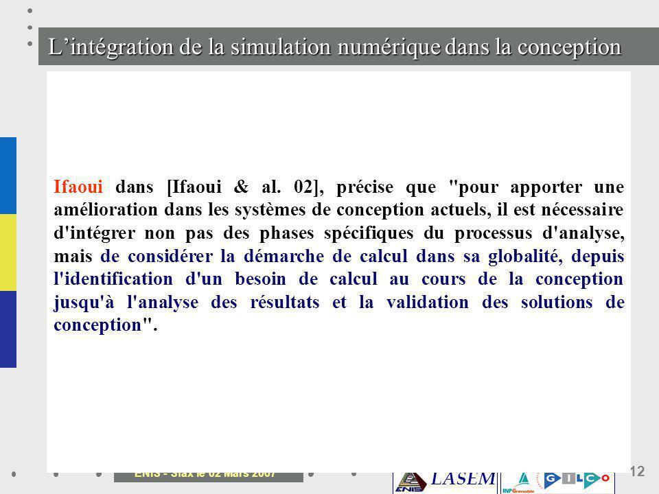 LASEM ENIS - Sfax le 02 Mars 2007 12 Lintégration de la simulation numérique dans la conception Shepard, propose un environnement permettant de réalis