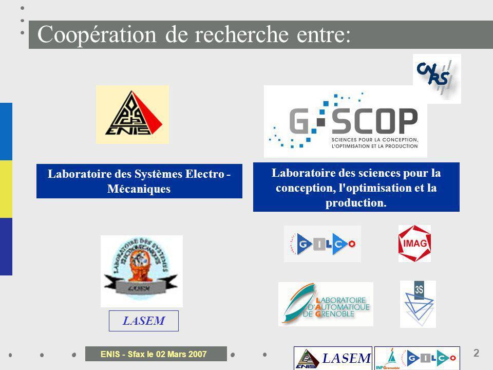 ENIS - Sfax le 02 Mars 2007 2 Coopération de recherche entre: Laboratoire des sciences pour la conception, l'optimisation et la production. Laboratoir