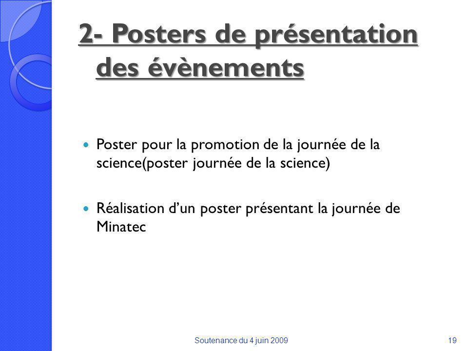 2- Posters de présentation des évènements Poster pour la promotion de la journée de la science(poster journée de la science) Réalisation dun poster présentant la journée de Minatec Soutenance du 4 juin 200919