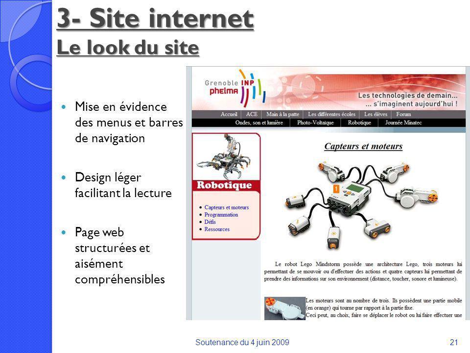 3- Site internet Le look du site Soutenance du 4 juin 200921 Mise en évidence des menus et barres de navigation Design léger facilitant la lecture Page web structurées et aisément compréhensibles