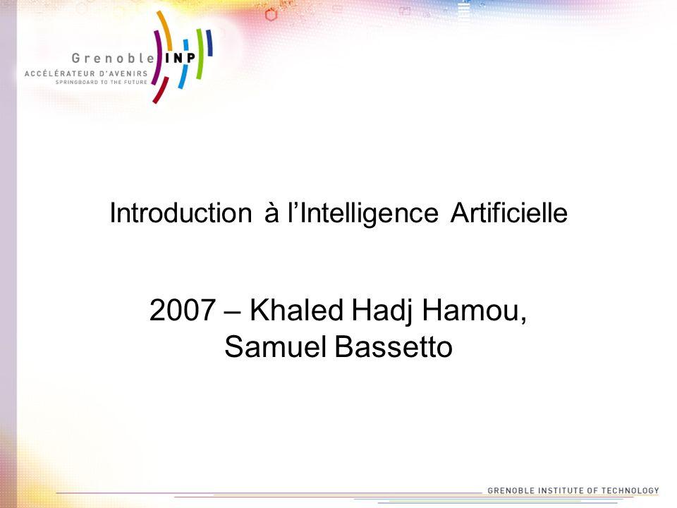 Introduction à lIntelligence Artificielle 2007 – Khaled Hadj Hamou, Samuel Bassetto