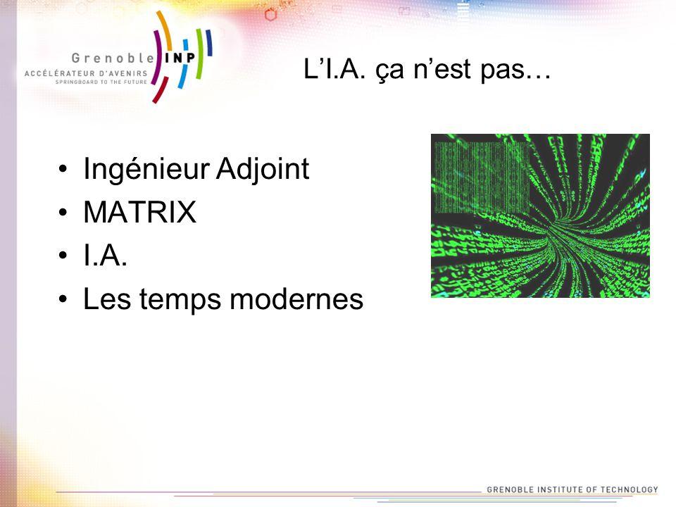 LI.A. ça nest pas… Ingénieur Adjoint MATRIX I.A. Les temps modernes