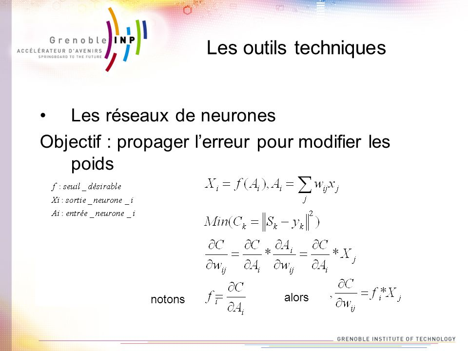 Les outils techniques Les réseaux de neurones Objectif : propager lerreur pour modifier les poids notons alors
