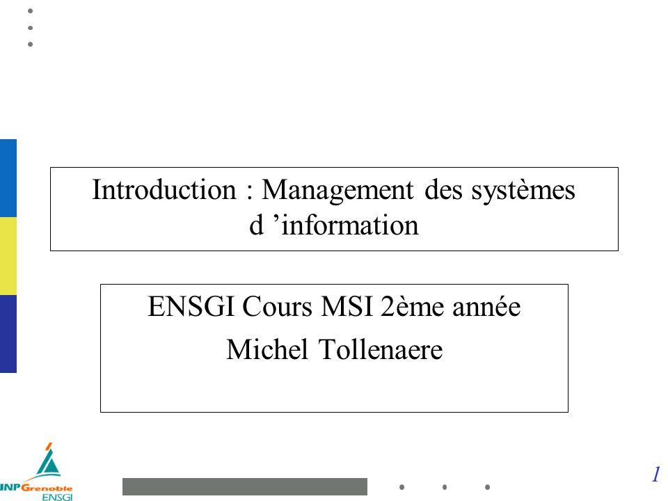1 Introduction : Management des systèmes d information ENSGI Cours MSI 2ème année Michel Tollenaere