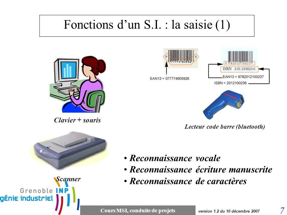 Cours MSI, conduite de projets 7 version 1.2 du 10 décembre 2007 Fonctions dun S.I. : la saisie (1) Lecteur code barre (bluetooth) Scanner Reconnaissa