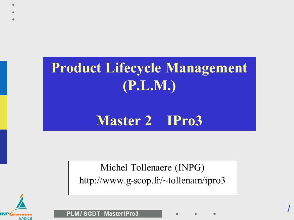 31 PLM / SGDT Master IPro3 STEP : Norme ISO 10303 http://www.goset.asso.fr http://www.nist.gov Méthodes de Mise en œuvre Fascicules 21 à 29 Principes Fondamentaux Fascicule 1 Ressources Intégrées Protocoles dApplication Fascicules 201 à 299 Ressources Communes dApplication Fascicules 101 à 199 Ressources Génériques Fascicules 41 à 99 Méthodes de tests de conformité Fascicules 31 à 39 Méthode de Description (Langage de modélisation EXPRESS) Fascicules 11 à 19 AIC Fascicules 501 et suivants Suite de tests abstraits Fascicules 301 à 399 1 GED – CAO – maquette numérique STEP : la norme de la CAO et du PDM