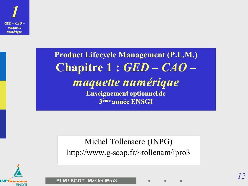 11 PLM / SGDT Master IPro3 Sommaire du cours 1 Intro documents, plans,… modèles CAO, engineering data, représentations, objets « métier » vaulting, co