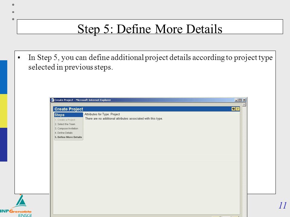 11 Module PLM – Part3 : processus, projets, évolutions Step 5: Define More Details In Step 5, you can define additional project details according to p
