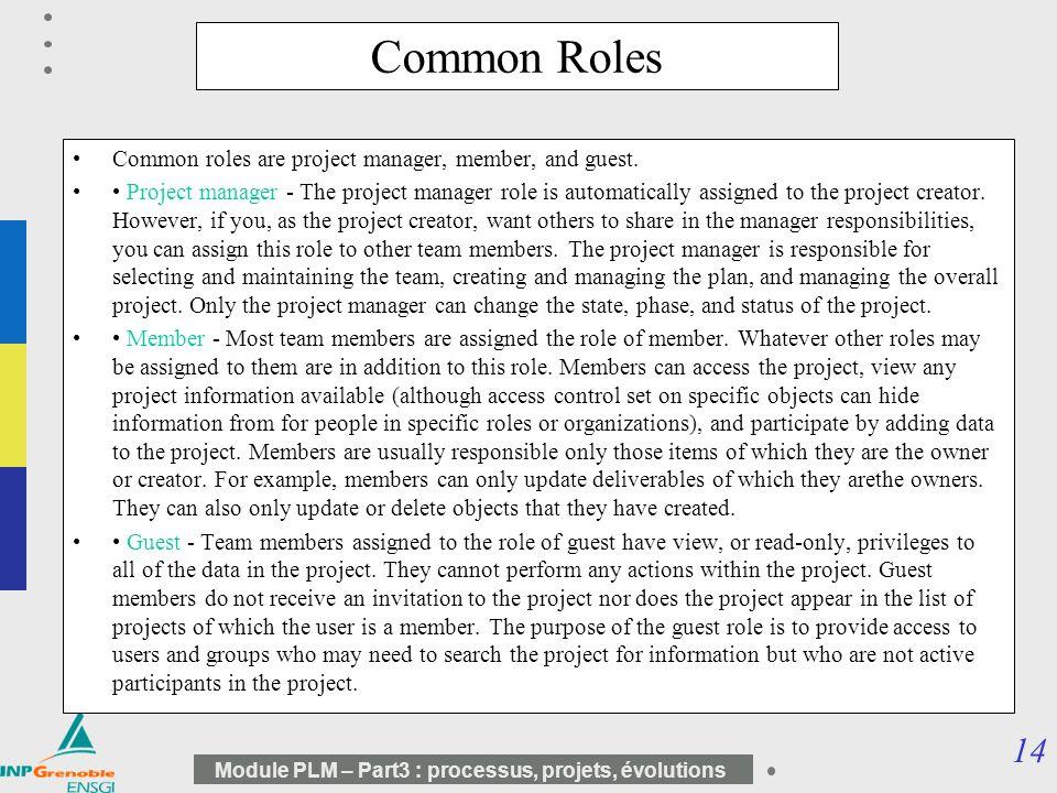 14 Module PLM – Part3 : processus, projets, évolutions Common Roles Common roles are project manager, member, and guest. Project manager - The project