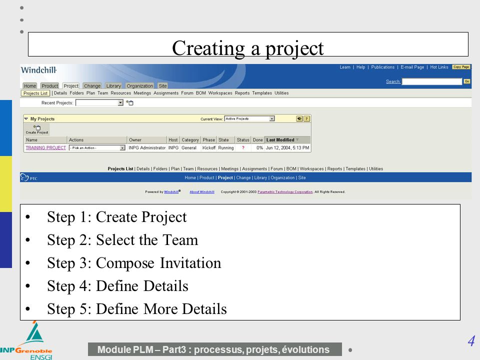 5 Module PLM – Part3 : processus, projets, évolutions Step 1: Create Project In the first step, you define the project identity attributes, such as name, description, and duration.
