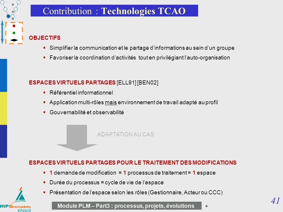 41 Module PLM – Part3 : processus, projets, évolutions Contribution : Technologies TCAO OBJECTIFS Simplifier la communication et le partage dinformati