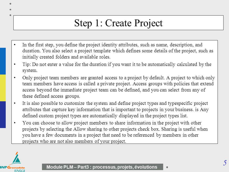 5 Module PLM – Part3 : processus, projets, évolutions Step 1: Create Project In the first step, you define the project identity attributes, such as na