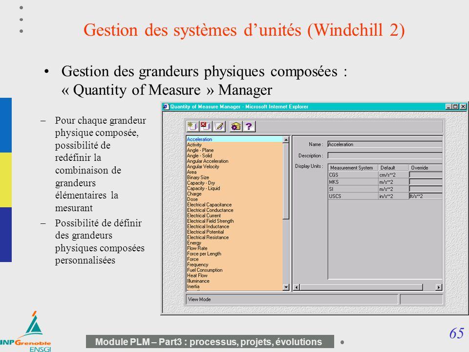 65 Module PLM – Part3 : processus, projets, évolutions Gestion des systèmes dunités (Windchill 2) Gestion des grandeurs physiques composées : « Quanti