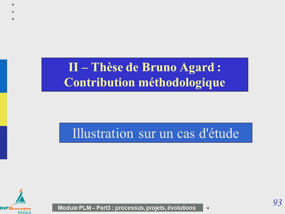 93 Module PLM – Part3 : processus, projets, évolutions II – Thèse de Bruno Agard : Contribution méthodologique Illustration sur un cas d'étude