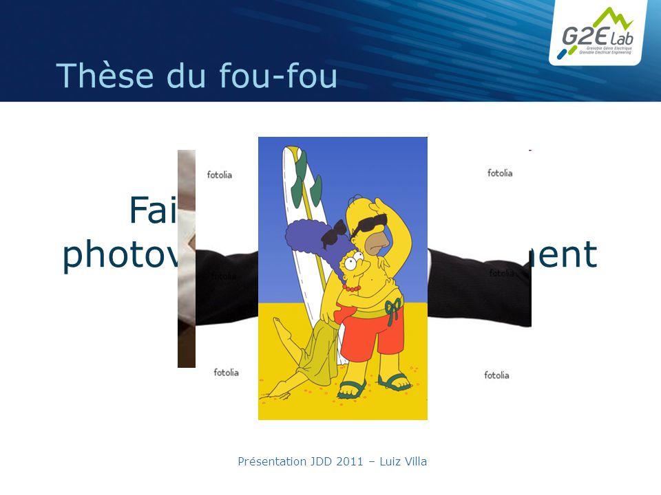 Présentation JDD 2011 – Luiz Villa Thèse du fou-fou Faire que les modules photovoltaïques ne craignent plus lombre