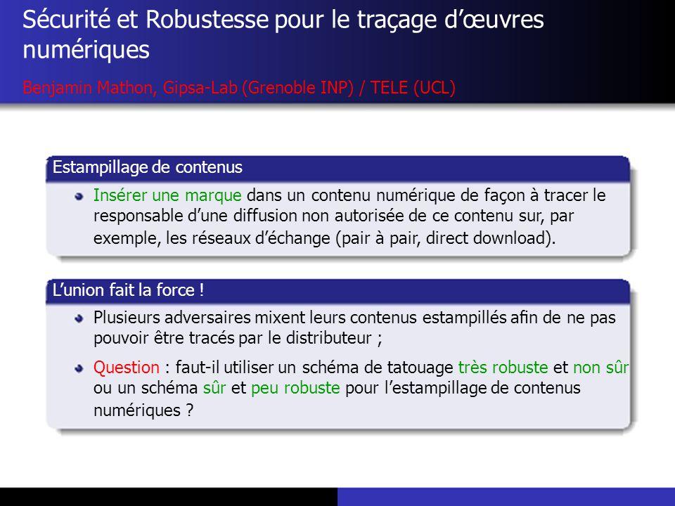Sécurité et Robustesse pour le traçage dœuvres numériques Benjamin Mathon, Gipsa-Lab (Grenoble INP) / TELE (UCL) Estampillage de contenus Insérer une