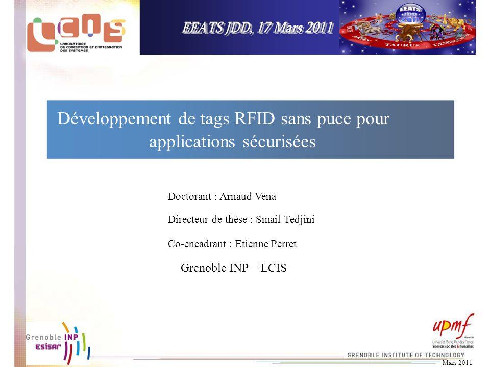 Mars 2011 Développement de tags RFID sans puce pour applications sécurisées Directeur de thèse : Smail Tedjini Doctorant : Arnaud Vena Co-encadrant :