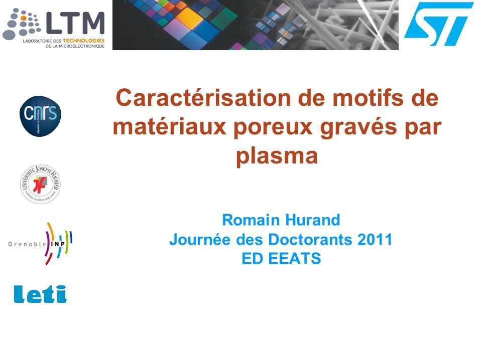 Caractérisation de motifs de matériaux poreux gravés par plasma Romain Hurand Journée des Doctorants 2011 ED EEATS