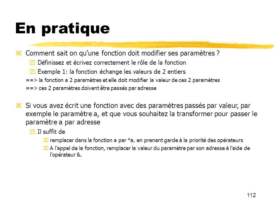 112 En pratique Comment sait on quune fonction doit modifier ses paramètres ? Définissez et écrivez correctement le rôle de la fonction Exemple 1: la