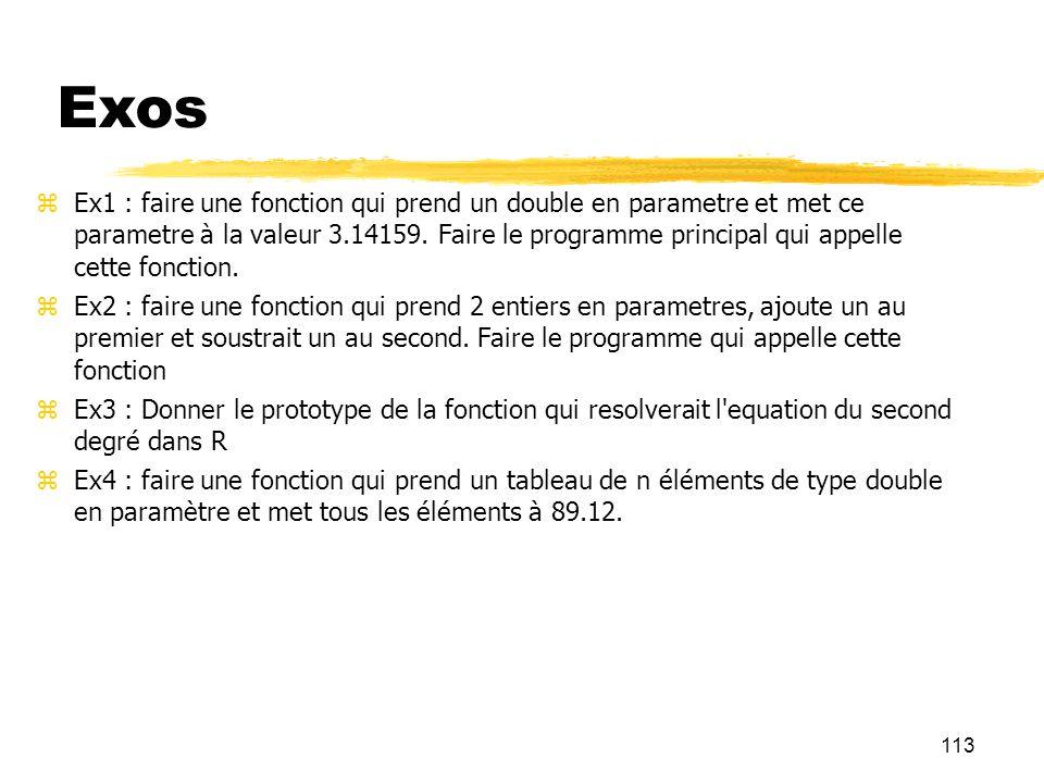 113 Exos Ex1 : faire une fonction qui prend un double en parametre et met ce parametre à la valeur 3.14159. Faire le programme principal qui appelle c