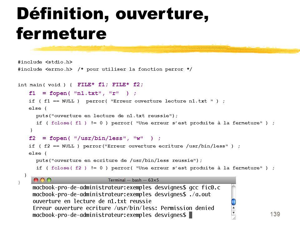 139 Définition, ouverture, fermeture #include #include /* pour utiliser la fonction perror */ int main( void ) { FILE* f1; FILE* f2; f1 = fopen(