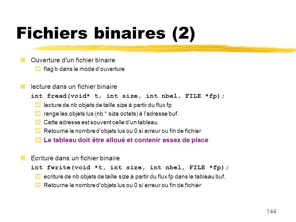 144 Fichiers binaires (2) Ouverture d'un fichier binaire flag b dans le mode d'ouverture lecture dans un fichier binaire int fread(void* t, int size,