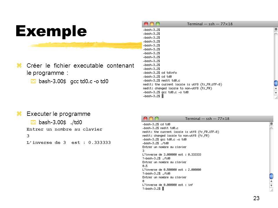 23 Exemple Créer le fichier executable contenant le programme : bash-3.00$ gcc td0.c -o td0 Executer le programme bash-3.00$./td0 Entrer un nombre au