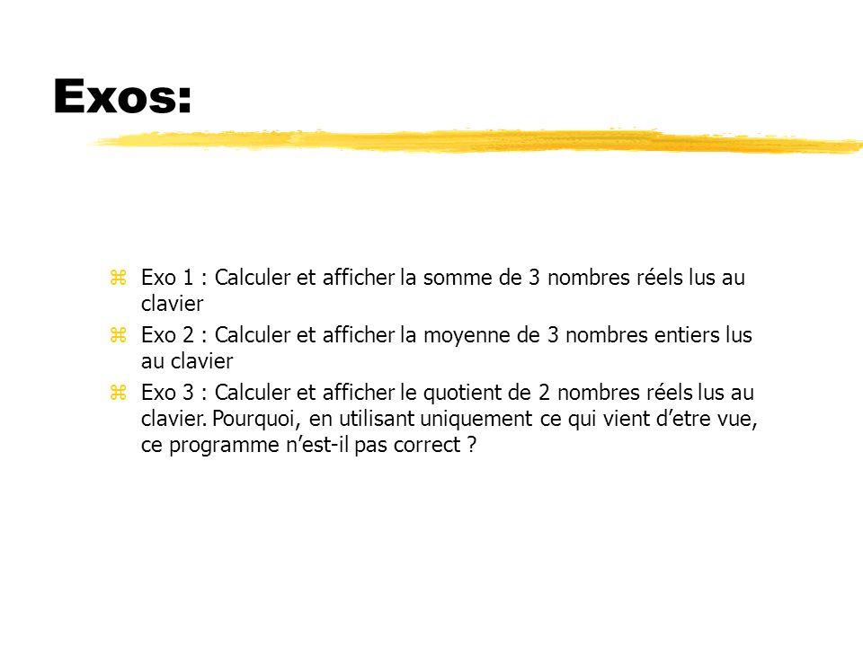 Exos: Exo 1 : Calculer et afficher la somme de 3 nombres réels lus au clavier Exo 2 : Calculer et afficher la moyenne de 3 nombres entiers lus au clav