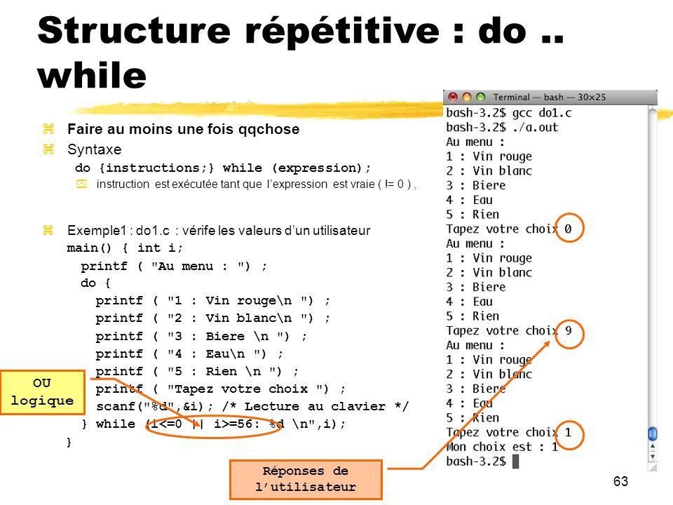 63 Structure répétitive : do.. while Faire au moins une fois qqchose Syntaxe do {instructions;} while (expression); instruction est exécutée tant que