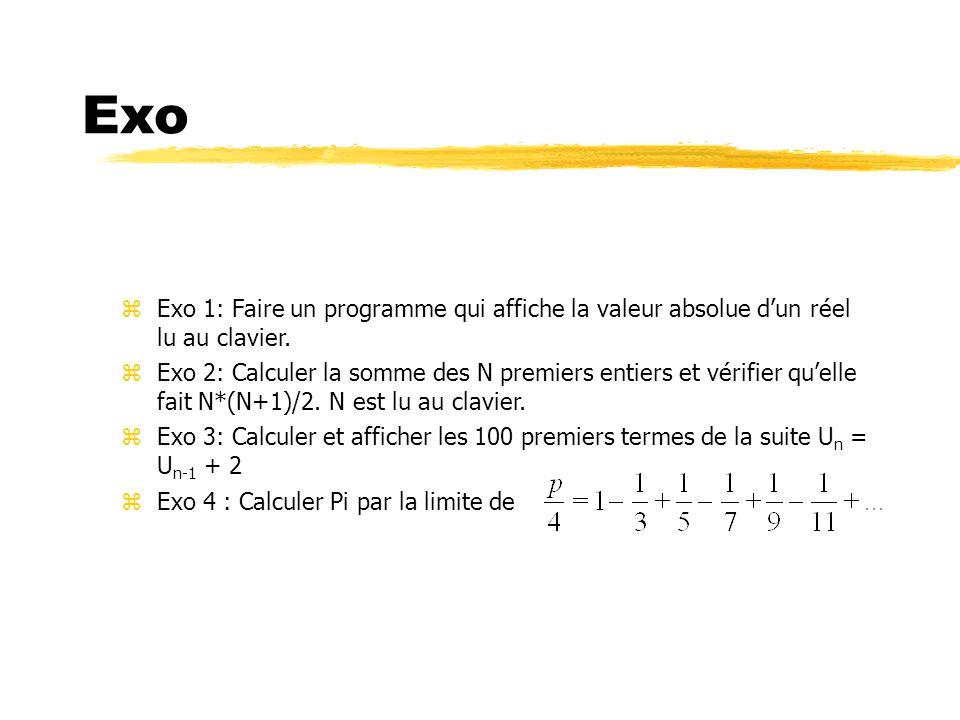 Exo Exo 1: Faire un programme qui affiche la valeur absolue dun réel lu au clavier. Exo 2: Calculer la somme des N premiers entiers et vérifier quelle