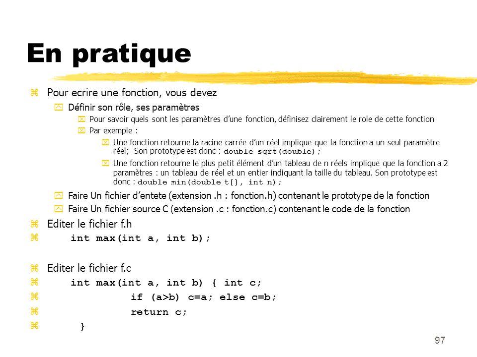97 En pratique Pour ecrire une fonction, vous devez Définir son rôle, ses paramètres Pour savoir quels sont les paramètres dune fonction, définisez cl