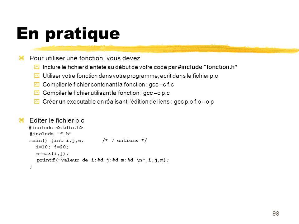 98 En pratique Pour utiliser une fonction, vous devez Inclure le fichier dentete au début de votre code par #include