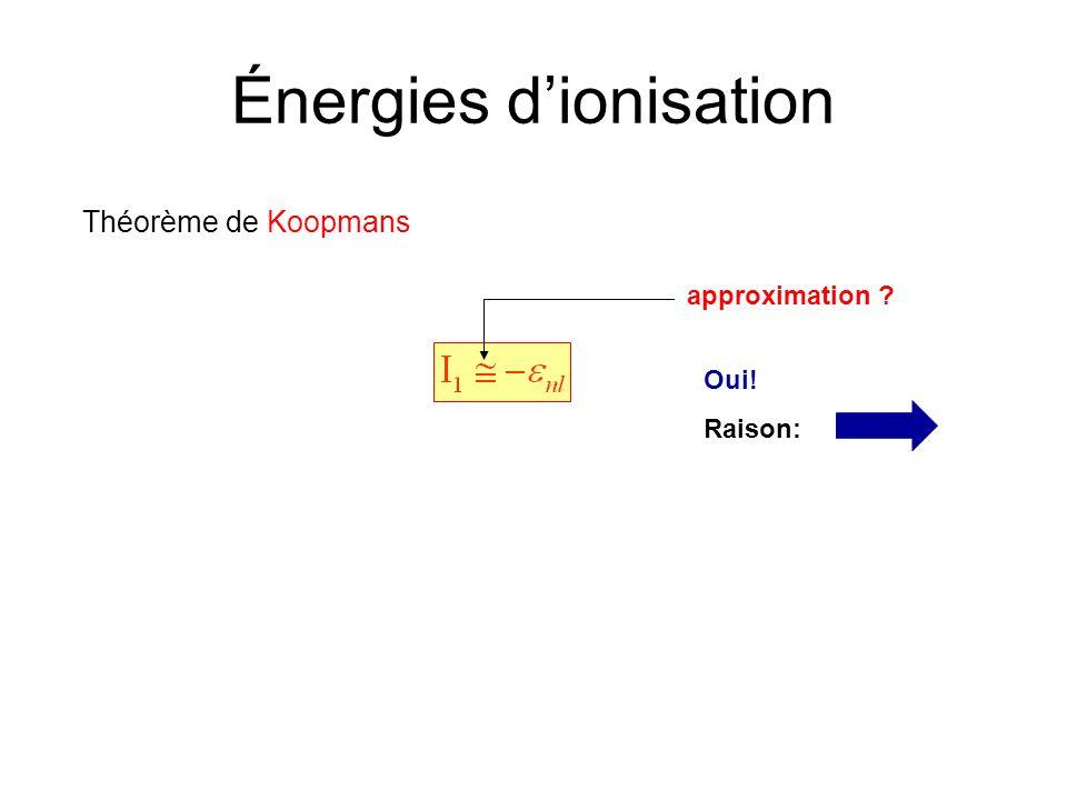 Énergies dionisation Théorème de Koopmans approximation ? Oui! Raison: