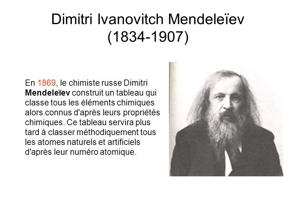 En 1869, le chimiste russe Dimitri Mendeleïev construit un tableau qui classe tous les éléments chimiques alors connus d'après leurs propriétés chimiq