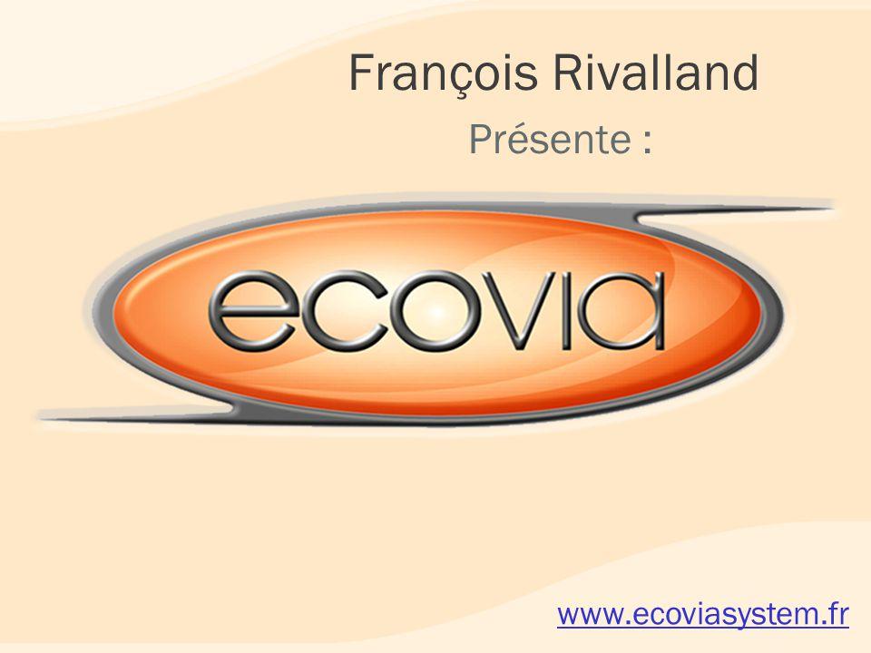François Rivalland Présente : www.ecoviasystem.fr