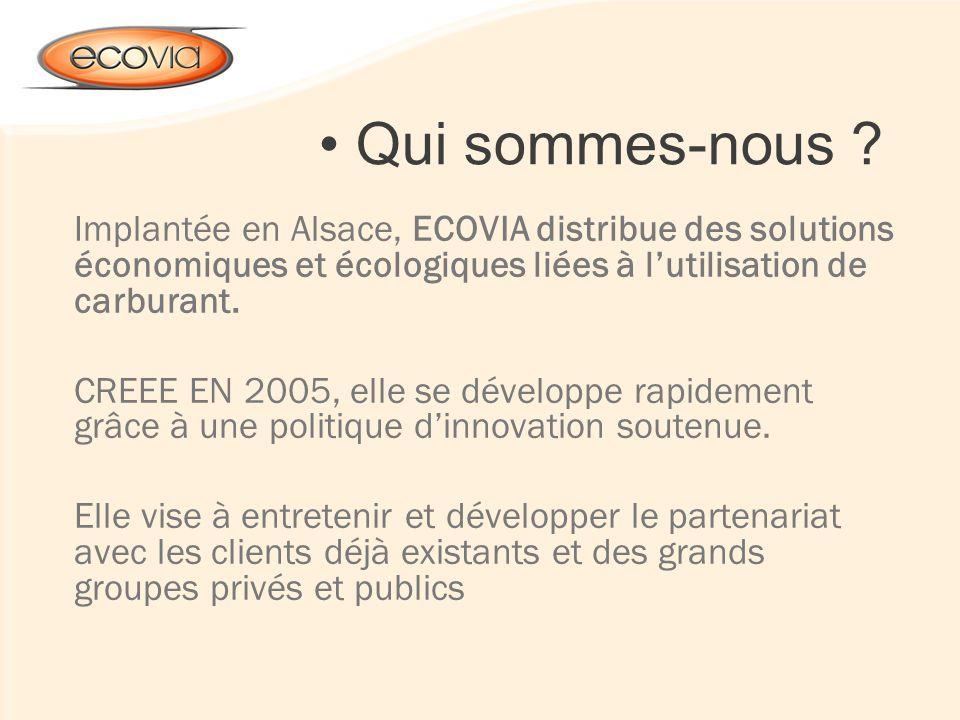 Qui sommes-nous ? Implantée en Alsace, ECOVIA distribue des solutions économiques et écologiques liées à lutilisation de carburant. CREEE EN 2005, ell