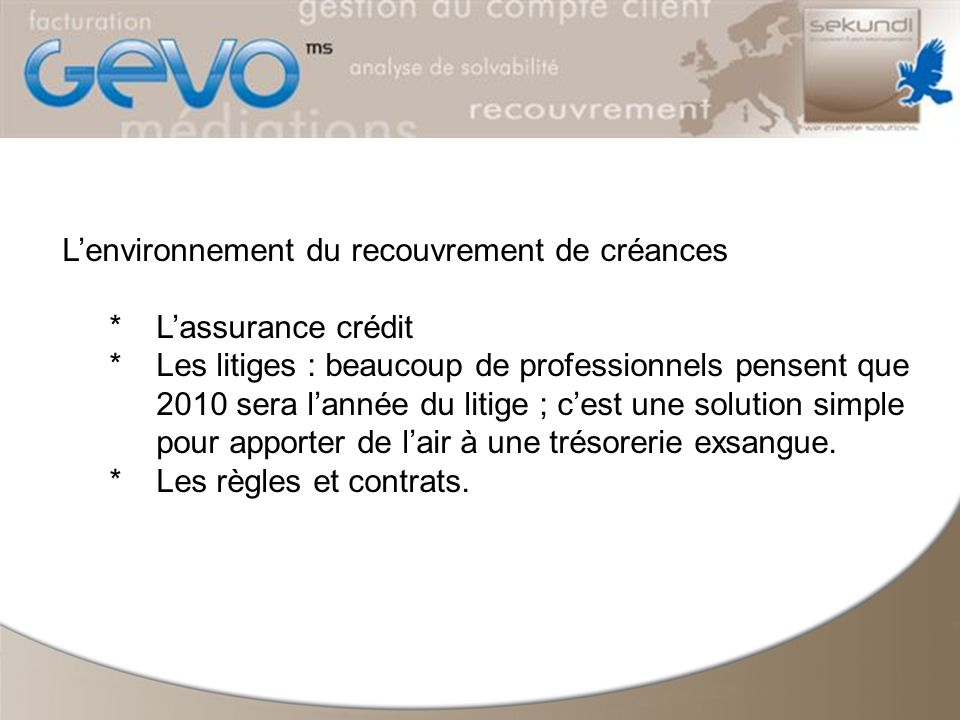 Lenvironnement du recouvrement de créances *Lassurance crédit *Les litiges : beaucoup de professionnels pensent que 2010 sera lannée du litige ; cest