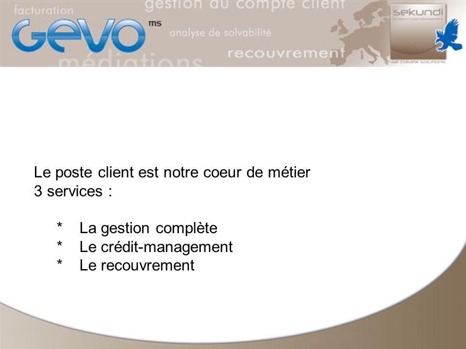 Le poste client est notre coeur de métier 3 services : *La gestion complète *Le crédit-management *Le recouvrement
