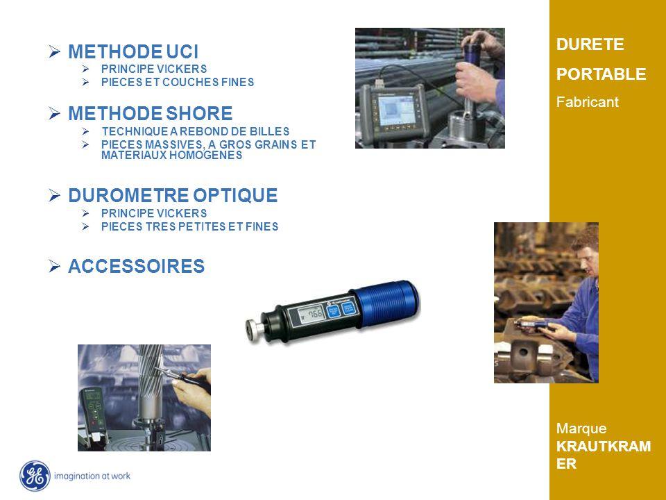 GE Inspection Technologies DURETE PORTABLE Fabricant Marque KRAUTKRAM ER METHODE UCI PRINCIPE VICKERS PIECES ET COUCHES FINES METHODE SHORE TECHNIQUE A REBOND DE BILLES PIECES MASSIVES, A GROS GRAINS ET MATERIAUX HOMOGENES DUROMETRE OPTIQUE PRINCIPE VICKERS PIECES TRES PETITES ET FINES ACCESSOIRES