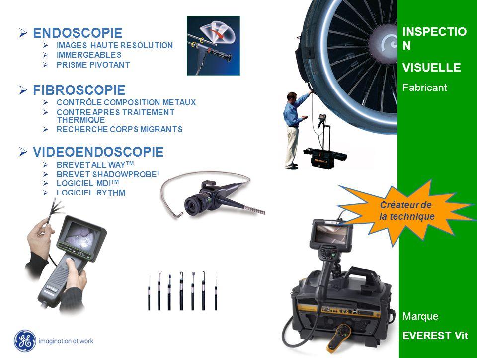 GE Inspection Technologies INSPECTIO N VISUELLE Fabricant Marque EVEREST Vit ENDOSCOPIE IMAGES HAUTE RESOLUTION IMMERGEABLES PRISME PIVOTANT FIBROSCOPIE CONTRÔLE COMPOSITION METAUX CONTRE APRES TRAITEMENT THERMIQUE RECHERCHE CORPS MIGRANTS VIDEOENDOSCOPIE BREVET ALL WAY TM BREVET SHADOWPROBE TM LOGICIEL MDI TM LOGICIEL RYTHM Créateur de la technique