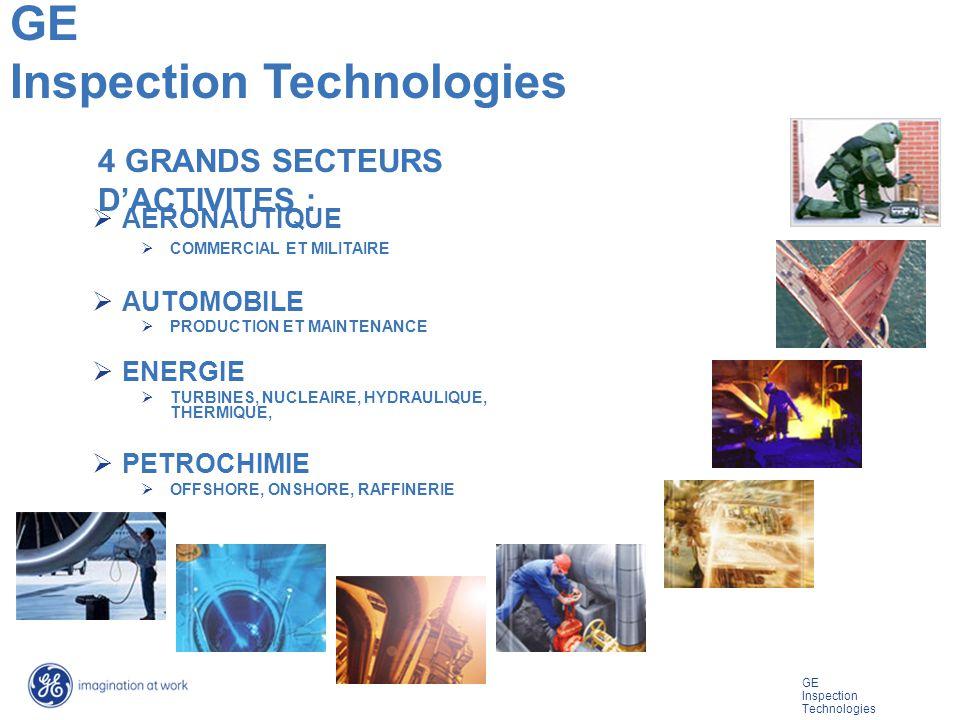 GE Inspection Technologies 4 GRANDS SECTEURS DACTIVITES : AERONAUTIQUE COMMERCIAL ET MILITAIRE AUTOMOBILE PRODUCTION ET MAINTENANCE ENERGIE TURBINES, NUCLEAIRE, HYDRAULIQUE, THERMIQUE, PETROCHIMIE OFFSHORE, ONSHORE, RAFFINERIE GE Inspection Technologies