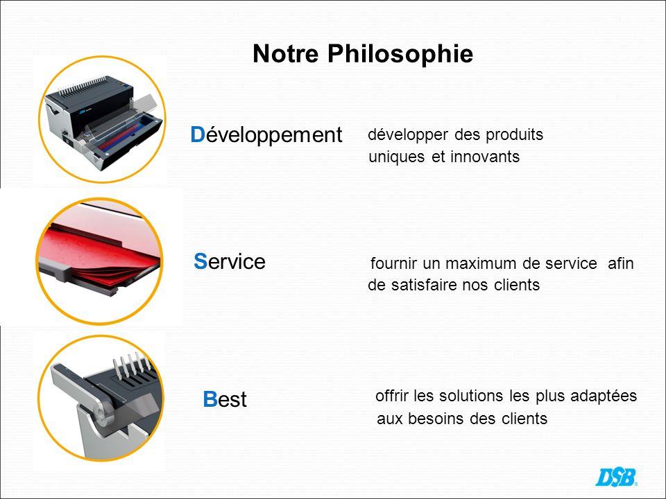 Développement développer des produits uniques et innovants Notre Philosophie Service fournir un maximum de service afin de satisfaire nos clients Best offrir les solutions les plus adaptées aux besoins des clients