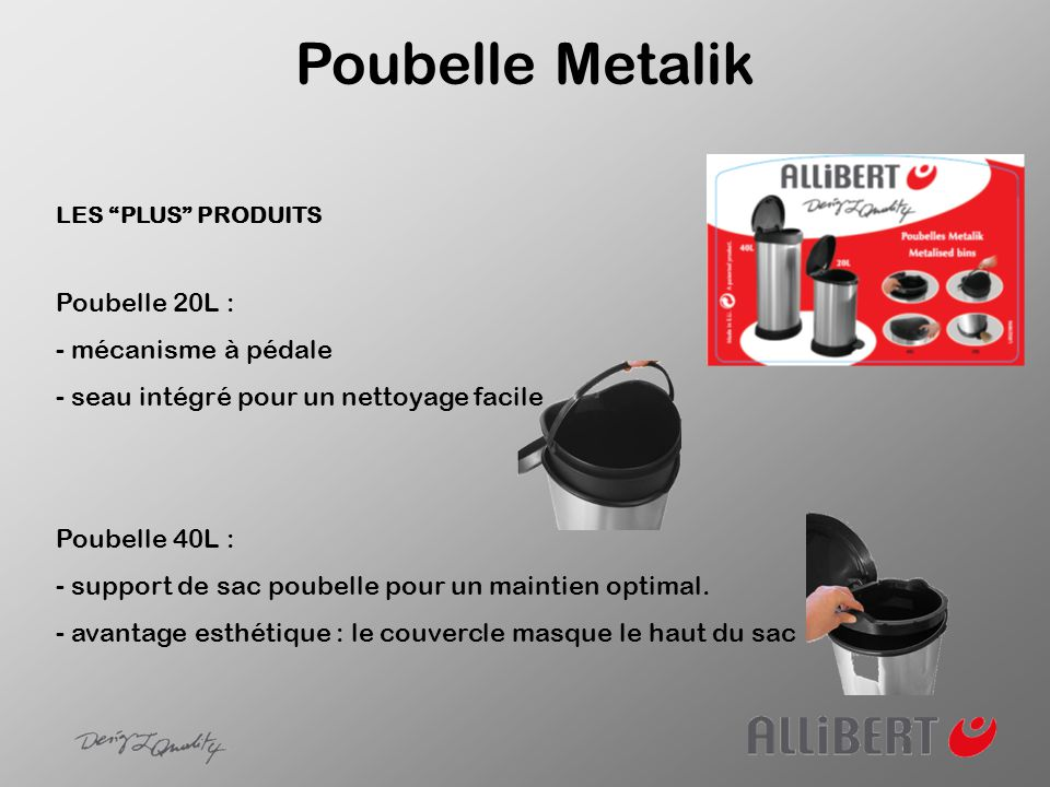 Poubelle 20L Dimensions produit (L x l x h) : 303 x 268 x 448 mm Poids : 1.683 kg Sous carton protecteur individuel Poubelle 40L Dimensions produit (L x l x h) : 349 x 282 x 680 mm Poids : 1.928kg Sous carton protecteur individuel Poubelle Metalik